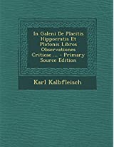In Galeni de Placitis Hippocratis Et Platonis Libros Observationes Criticae ... - Primary Source Edition