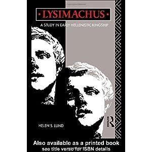 【クリックで詳細表示】Lysimachus: A Study in Early Hellenistic Kingship: Dr Helen S Lund, Helen S. Lund: 洋書