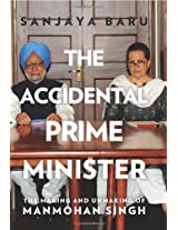 The Accidental Prime Minister: The Making and Unmaking of Manmohan Singh