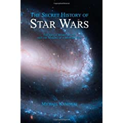 The Secret History of Star Wars: The Art of Storytelling and the Making of a Modern Epic