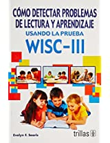 Como Detectar Problemas De Lectura y aprendizaje usando la prueba WISC-III/How to Detect Reading and Learning Disabilities Using the WISC-III