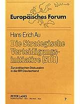 Die Strategische Verteidigungsinitiative (SDI): Zur Politischen Diskussion in Der Bundesrepublik Deutschland (Europaeisches Forum)