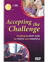 Accepting The Challenge: Providing The Best Care For People With Dementia