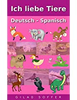 Ich liebe Tiere Deutsch - Spanisch (ChitChat WorldWide) (German Edition)