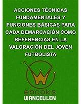 Acciones técnicas fundamentales y Funciones básicas para cada demarcación como referencias en la valoración del joven futbolista (Spanish Edition)