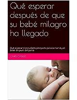 Qué esperar después de que su bebé milagro ha llegado: Qué esperar con cuidado postparto para la mamá y el bebé después del parto (Spanish Edition)