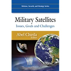 Military Satellites: Issues, Goals and Challenges (Defense, Security and Strategy Series)