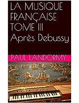 LA MUSIQUE FRANÇAISE TOME III   Après Debussy (French Edition)