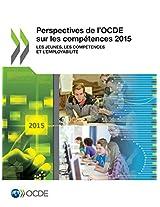 Perspectives de L'Ocde Sur Les Competences 2015: Les Jeunes, Les Competences Et L'Employabilite