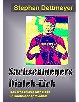 Sachsenmeyers Dialek-Tick: - bauernschlaue Monologe in sächsischer Mundart (German Edition)