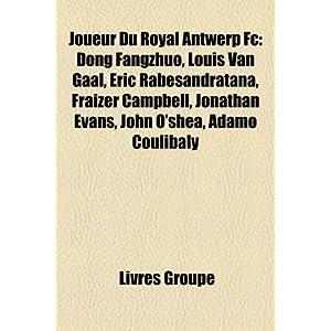 【クリックで詳細表示】Joueur Du Royal Antwerp FC: Dong Fangzhuo, Louis Van Gaal, Eric Rabesandratana, Fraizer Campbell, Jonathan Evans, John O'Shea, Adamo Coulibaly [ペーパーバック]