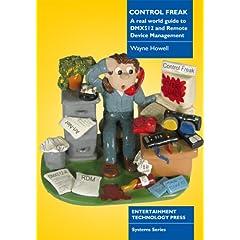 【クリックでお店のこの商品のページへ】Control Freak: A Real World Guide to DMX512 and Remote Device Management: Wayne Howell: 洋書