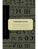 Forbidden Rites: A Necromancer's Manual of the Fifteenth Century: A Necromancer's Manual of the Fifteenth Century (Magic in History)