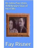 Be Adeu Pare Hola d'Alzheimer-Diari d' Una Filla (Catalan Edition)