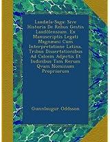 Laxdæla-Saga: Sive Historia De Rebus Gestis Laxdölensium. Ex Manuscriptis Legati Magnæani Cum Interpretatione Latina, Tribus Dissertationibus Ad ... Indicibus Tam Rerum Qvam Nominum Propriorum