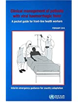 Clinical Management of Patients with Viral Haemorrhagic Fever: A Pocket Guide for Front-Line Health Workers, Interim Emergency Guidance for Country Adaption