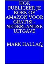 Hoe Publiceer je Boek op Amazon voor gratis! - Nederlandse Uitgave (Dutch Edition)