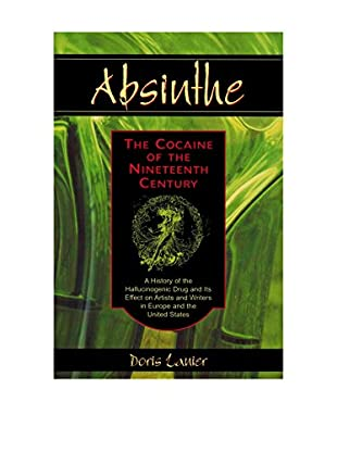 Absinthe: The Cocaine of the Nineteenth Century