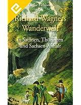 Richard Wagners Wanderwelt in Sachsen, Thüringen und Sachsen-Anhalt (German Edition)