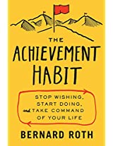 The Achievement Habit: Stop Wishing, Start Doing and Take Command of your Life