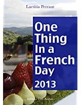 One Thing In A French Day - 2013: Une septième année avec Laetitia (French Edition)