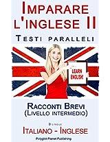 Imparare l'inglese II Testi paralleli (Bilingue) - Racconti Brevi (Livello intermedio) Italiano - Inglese (Italian Edition)
