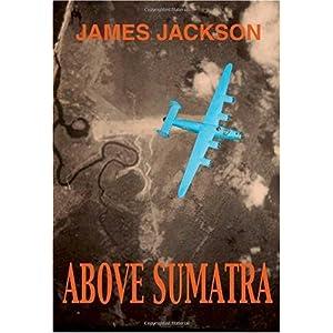 【クリックで詳細表示】Above Sumatra: James Jackson: 洋書