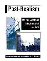 Post-Realism: The Rhetorical Turn in International Relations (Rhetoric & Public Affairs)