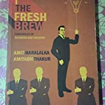 The Fresh Brew: Chronicles of Business and Freedom (Amit Haralalka & Amitabh Thakur)