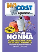 I rimedi della Nonna: Come risolvere ogni problema domestico. Pulizia, Casa, Macchie, Rammendo, Salute (Low Cost Vol. 7) (Italian Edition)