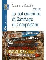 2012. Io, sul cammino di Santiago di Compostela (Libro Verita) (Italian Edition)