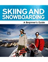 Skiing and Snowboarding: A Beginner's Guide (Need2Know Books Book 82)