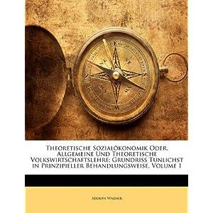 Theoretische Sozialokonomik Oder, Allgemeine Und Theoretische Volkswirtschaftslehre: Grundriss Tunlichst in Prinzipieller Behandlungsweise, Volume 1