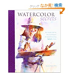 Watercolor Secrets: An Inside Look at the Techniques of Award-Winning Splash Artists