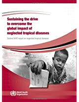 Sustaining the Drive to Overcome the Global Impact of Neglected Tropical Diseases: Second WHO Report on Neglected Tropical Diseases (Nonserial Publications)