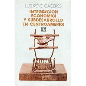 Integración económica y subdesarrollo en Centroamérica (Seccion de obras de economia) (Spanish Edition)