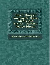 Sancti Dionysii Areopagitae Opera Omnia Quae Extant - Primary Source Edition
