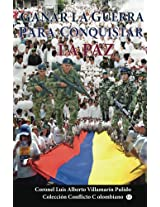 Ganar la guerra para conquistar la paz: Propuestas para neutralizar propaganda terrorista (Coleccion Conflicto Colombiano nº 12) (Spanish Edition)