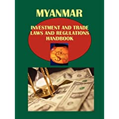 Myanmar (Burma) Investment, Trade Laws and Regulations Handbook