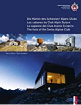 The Huts of the Swiss Alpine Club: Die Hutten Des Schweizer Alpen-Clubs - Les Cabanes Du Club Alpin Suisse - Le Capanne Del Club Alpino Swizzero