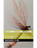 Stillborn Fly Tying Session: VOLUME 33° (Italian Edition)