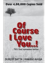 Of Course I Love You..! ...Till I Find Someone Better