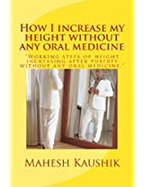 How I Increase My Height Without Any Oral Medicine: Volume 1 (Popati:the Alternative Cure)