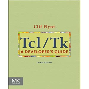 【クリックでお店のこの商品のページへ】Tcl/Tk, Third Edition: A Developer's Guide (The Morgan Kaufmann Series in Software Engineering and Programming): Clif Flynt: 洋書