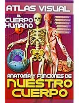 Atlas Visual El Cuerpo Humano / Visual Atlas of the Human Body: Anatomia Y Funciones De Nuestro Cuerpo / Anatomy and Functions of Our Body