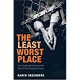 The Least Worst Place: How Guantanamo Became the World&#39;s Most Notorious PrisonKaren J. Greenberg
