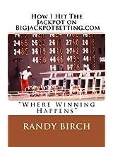 How I Hit The Jackpot on Bigjackpotbetting.com