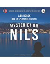 Mysteriet Om Nils. Laer Norsk Med En Spennende Historie. Norskkurs for Deg SOM Kan Noe Norsk Fra for (Niva B1-B2).