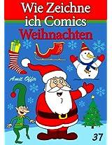 Zeichnen Bücher: Wie Zeichne ich Comics - Weihnachten (Zeichnen für Anfänger Bücher 37) (German Edition)