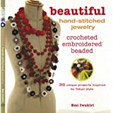 Beautiful Hand-Stitched Jewelry: Crocheted, Embroidered, BeadedEmi Iwakiri�ɂ��